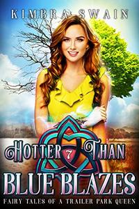 Hotter Than Blue Blazes (Fairy Tales of a Trailer Park Queen Book 7)