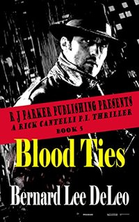 Rick Cantelli, P.I. (Book 5) Blood Ties (Detectives Series) - Published on Oct, 2016