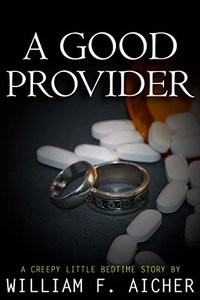 A Good Provider: A Creepy Little Bedtime Story (Creepy Little Bedtime Stories Book 4)