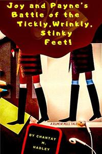 Joy and Payne's Battle of the Tickly, Wrinkly, Stinky Feet!: A Rumor Mill Tale - Published on Oct, 2020
