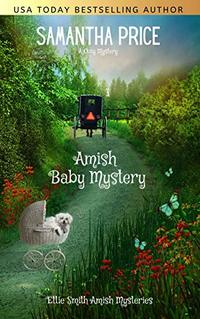 Amish Baby Mystery: Amish Cozy Mystery (Ettie Smith Amish Mysteries Book 6) - Published on Jun, 2016