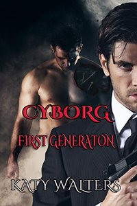 Cyborg - First Generation - Action and Adventure.: Science Fiction - Genetic Engineering (The Hybrids. Book 1)