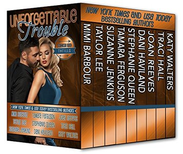 Unforgettable Trouble - Passion and Thrills (The Unforgettables Book 7) - Published on May, 2018