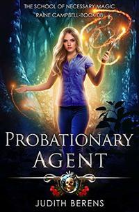 Probationary Agent: An Urban Fantasy Action Adventure (School of Necessary Magic Raine Campbell Book 8)