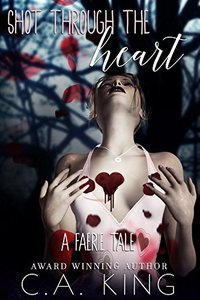 Shot Through The Heart: A Faerie Tale
