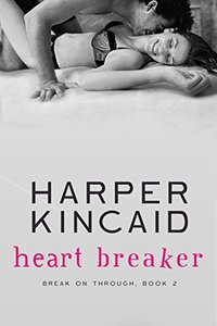 Heart Breaker: A Small-Town, Motorcycle Riding, Southern Bad Boy Lovin' Contemporary Erotic Romance (Break on Through Book 2)