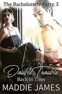 Double Trouble Back in Time (The Bachelorette Party Series Book 3)