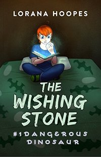 The Wishing Stone Picture Book: #1 Dangerous Dinosaur (The Wishing Stone Picture Books)