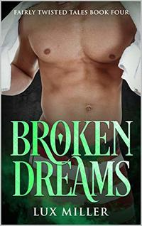 Broken Dreams: A Modern Steamy Little Mermaid Fairy Tale (Fairly Twisted Tales Book 4) - Published on Feb, 2020
