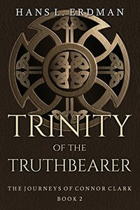Trinity of the Truthbearer: The Journeys of Connor Clark (The Gewellyn Chronicles Book 2) - Published on Jun, 2017