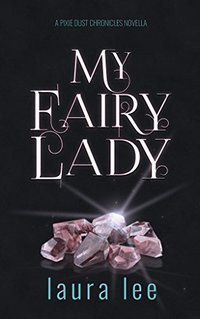 My Fairy Lady (A Pixie Dust Chronicles Novella) (The Karli Lane Series)