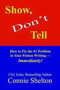 Show, Don't Tell: How to Fix the #1 Problem in Your Fiction Writing--Immediately!