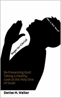 Re-Presenting God: Taking a Healthy Look at the Holy One of Israel - Published on Jan, 2017