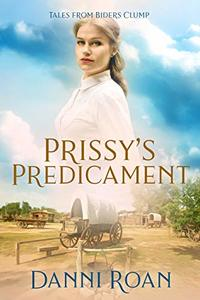 Prissy's Predicament: Tales From Biders Clump: Book Five - Published on Aug, 2017