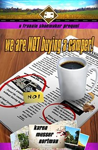 We are NOT Buying a Camper!: A Frannie Shoemaker Prequel (The Frannie Shoemaker Campground Mysteries Book 0)