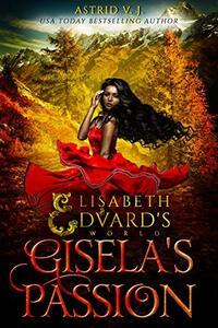 Gisela's Passion (Elisabeth and Edvard's World Book 0) - Published on Nov, 2019