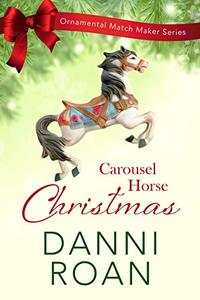 Carousel Horse Christmas (The Ornamental Match Makers Series Book 1)