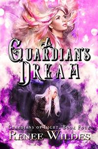 A Guardian's Dream (Guardian's of Light Book 4)