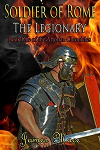 Soldier of Rome: The Legionary (The Artorian Chronicles Book 1)