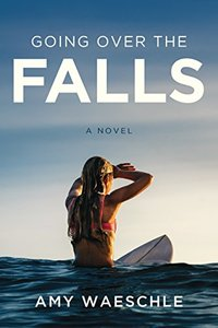 Going Over the Falls: A Novel of Surfing, Love, and Loss