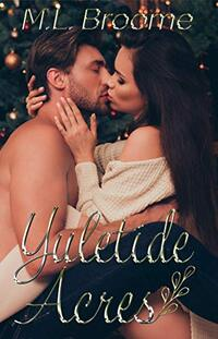 Yuletide Acres: A Steamy, Second Chance Holiday Romance
