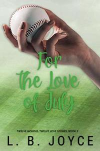 For the Love of July: a novel (Book 2 of the Series, Twelve Months, Twelve Love Stories)