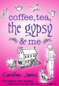 Coffee, Tea, The Gypsy & Me: A feel-good romantic comedy you need to read (Coffee, Tea... Book 1)