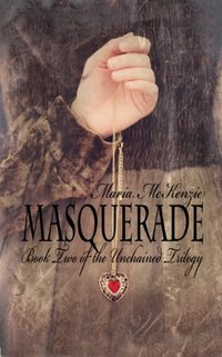 Masquerade: Book Two of the Unchained Trilogy