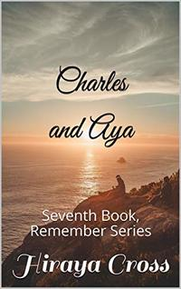 Charles and Aya: Seventh Book, Remember Series - Published on Jun, 2020