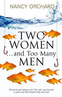 Two Women & Too Many Men: Two friends are about to experience the blissful highs and the hysterical lows of love, dating, and sex. (Complex Love Book 1)
