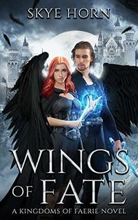 Wings of Fate: (Kingdoms of Faerie Book 1) - Published on May, 2020