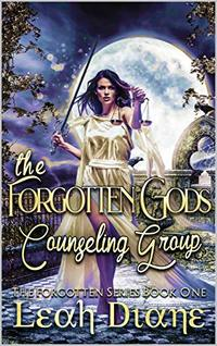 The Forgotten Gods Counseling Group (The Forgotten Series Book 1)