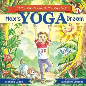 Max's Yoga Dream: If You Can Dream It You Can Do It (Max's Dream)