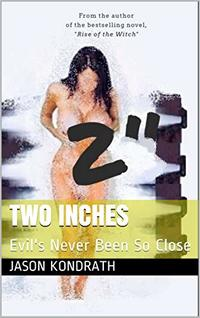 Two Inches: Evil's Never Been So Close