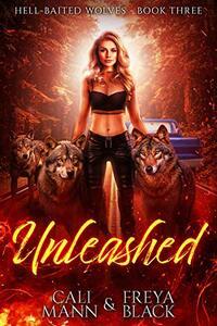 Unleashed: A Reverse Harem Shifer Romance (Hell Baited Wolves Book 3)
