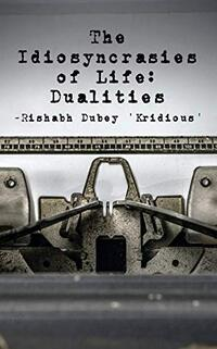 The Idiosyncrasies of Life: Dualities - Published on Nov, 2020