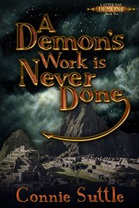 A Demon's Work Is Never Done: Latter Day Demons, Book 2 - Published on Dec, 2015