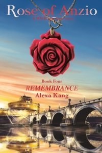 Rose of Anzio - Remembrance: A WWII Epic Love Story (Volume 4)
