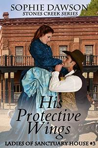 His Protective Wings  (Ladies of Sanctuary House 3)