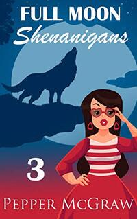 Full Moon Shenanigans: A Sweet Paranormal Romance