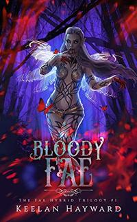 Bloody Fae: A Dark Fantasy Reverse Harem (The Fae Hybrid Trilogy Book 1) - Published on Jul, 2020
