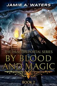 By Blood and Magic (The Dragon Portal Book 2) - Published on Mar, 2020
