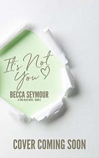 It's Not You (True-Blue Book 5)