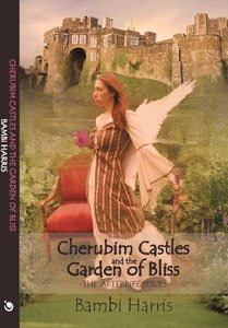 Cherubim Castles and the Garden of Bliss (The Afterlife Series/ The Elysium Scrolls)