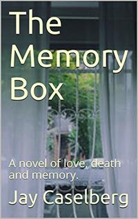 The Memory Box: A novel of love, death and memory.