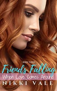 When Love Comes Around (Friends Falling Book 3)