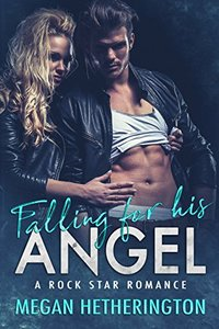 Falling for his ANGEL: A Rock Star Romance - Published on May, 2018