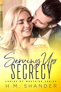 Serving Up Secrecy (Ladies of Westside Book 3)