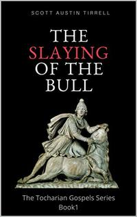 The Slaying of the Bull (The Tocharian Gospels Book 1) - Published on Jun, 2020