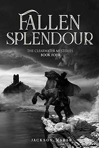 Fallen Splendour (The Clearwater Mysteries Book 4)